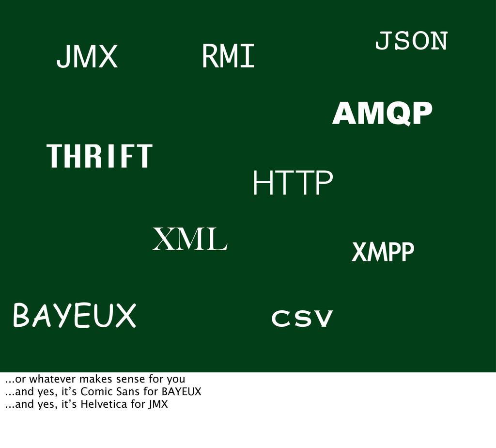 JMX JSON XML HTTP XMPP AMQP THRIFT BAYEUX RMI C...