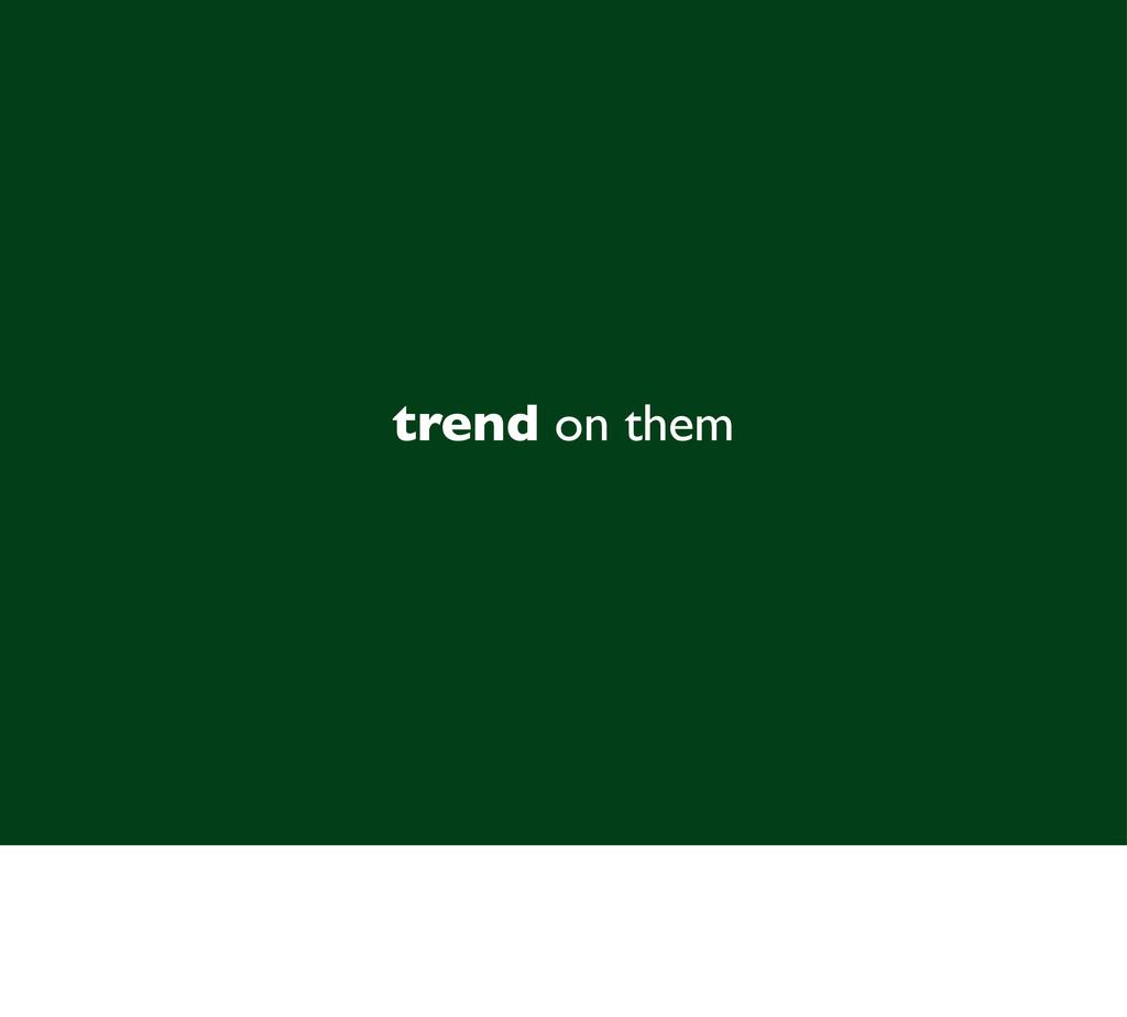 trend on them
