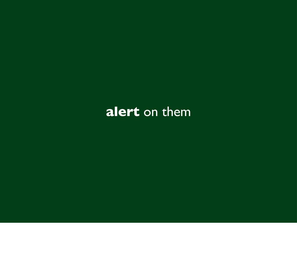 alert on them