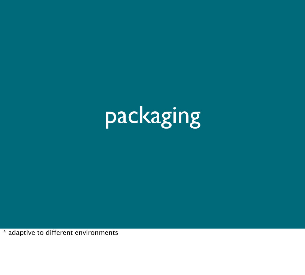 packaging * adaptive to different environments