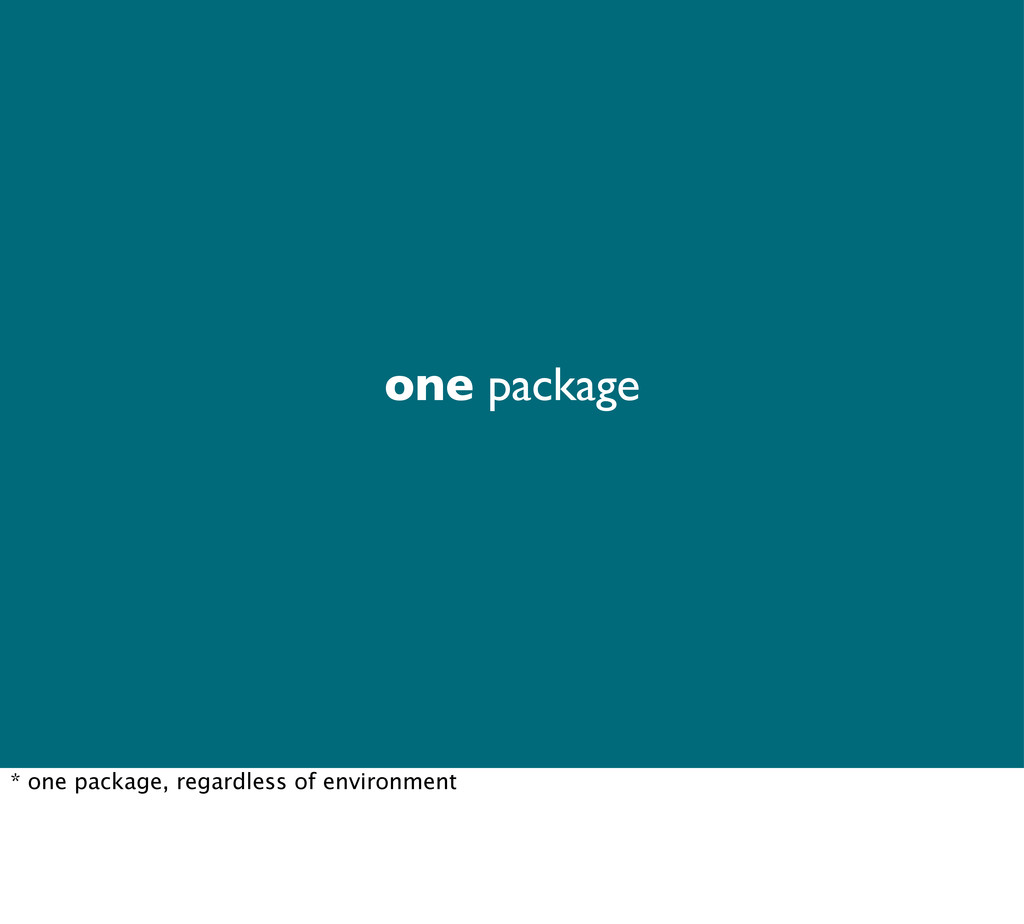one package * one package, regardless of enviro...