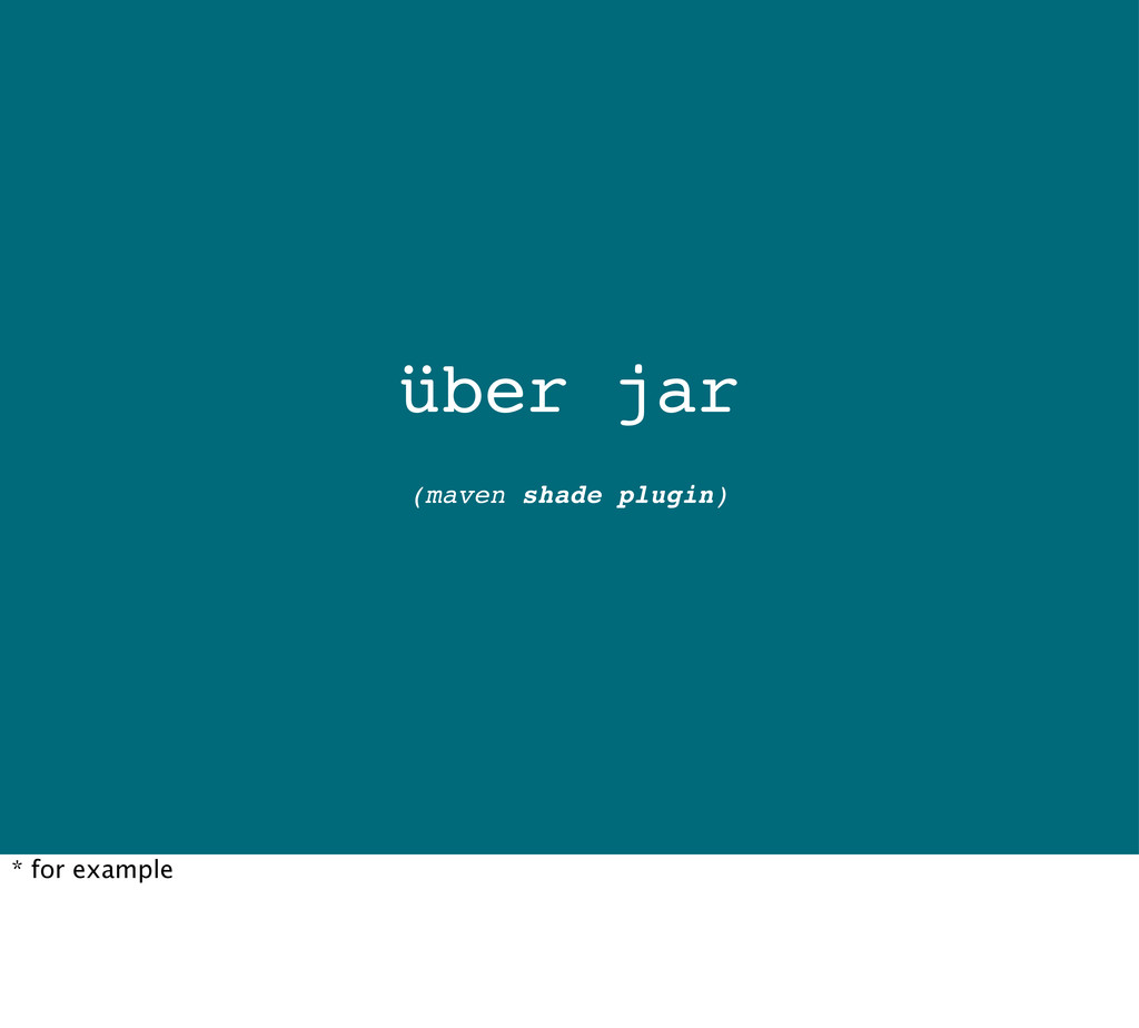 über jar (maven shade plugin) * for example