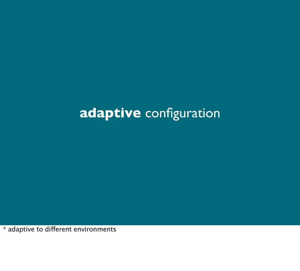 adaptive configuration * adaptive to different e...
