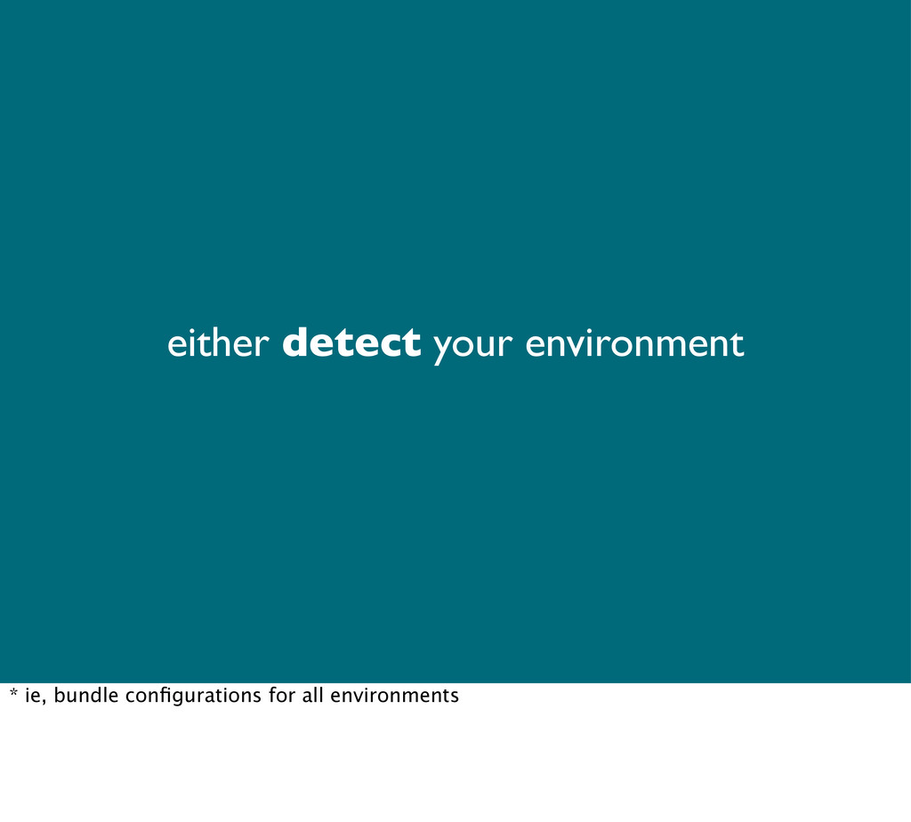 either detect your environment * ie, bundle con...