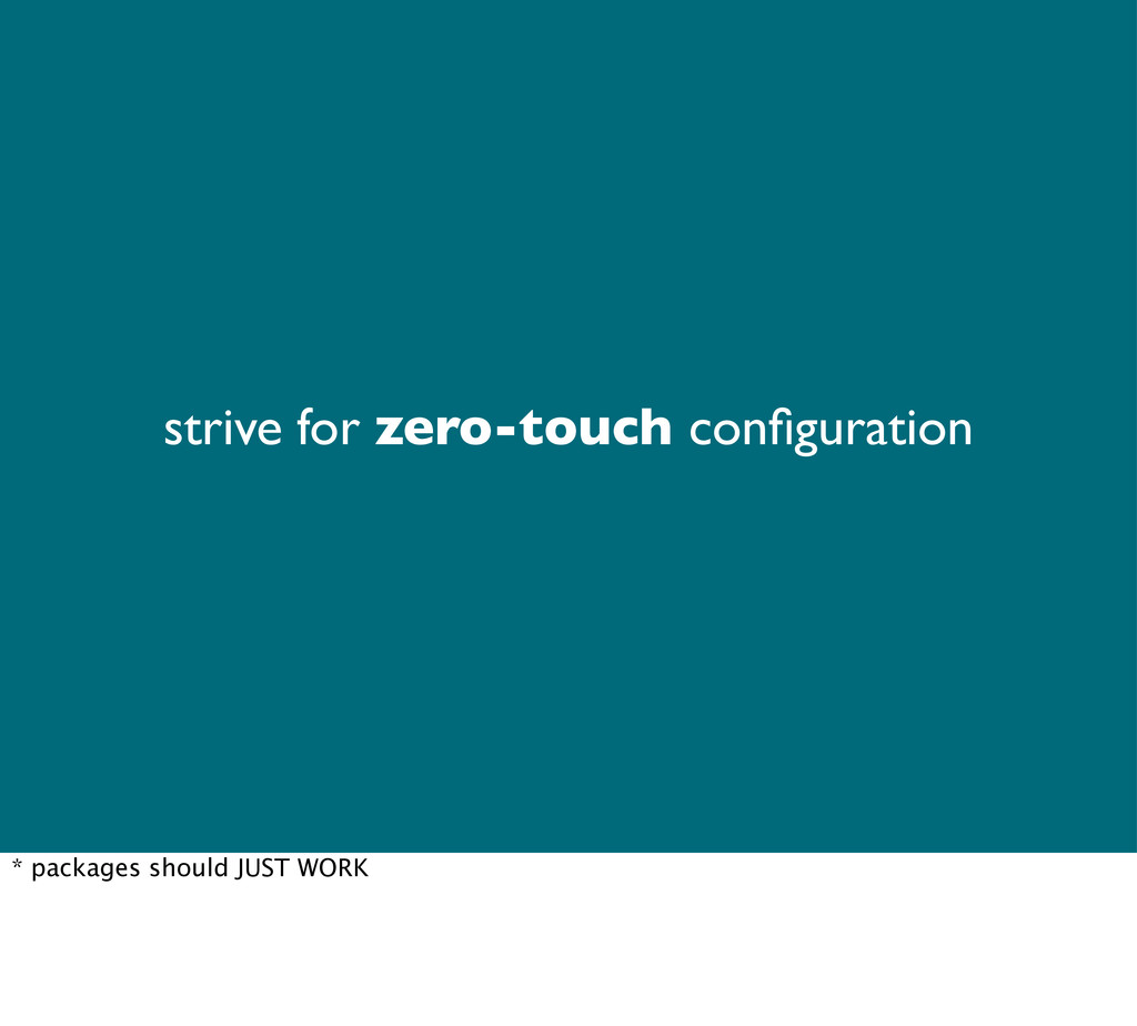 strive for zero-touch configuration * packages s...
