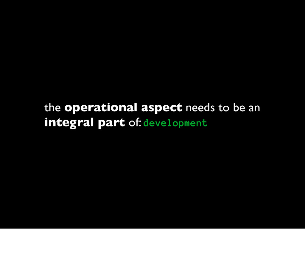 the operational aspect needs to be an integral ...