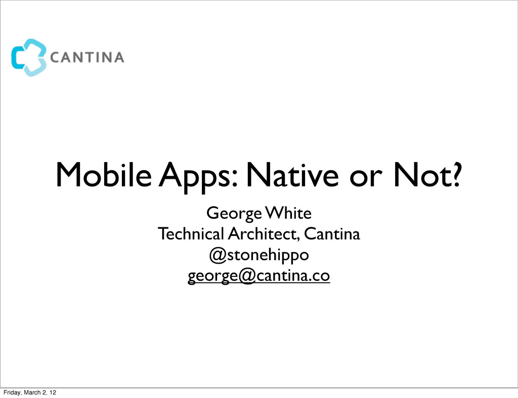 Mobile Apps: Native or Not? George White Techni...