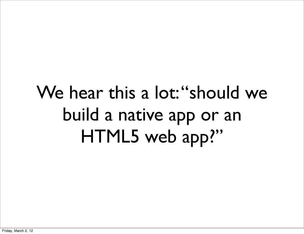 "We hear this a lot: ""should we build a native a..."