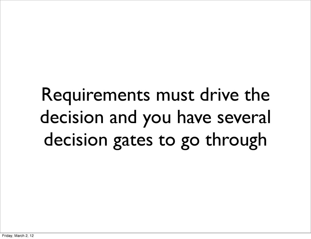 Requirements must drive the decision and you ha...