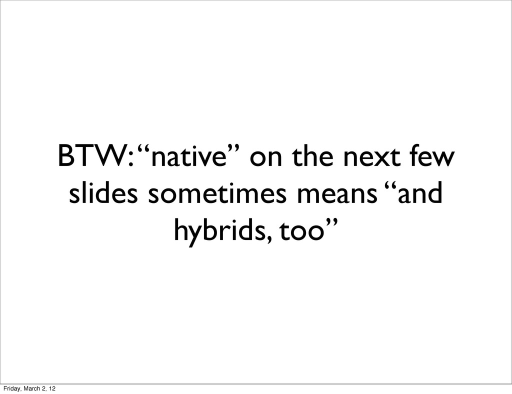 "BTW: ""native"" on the next few slides sometimes ..."