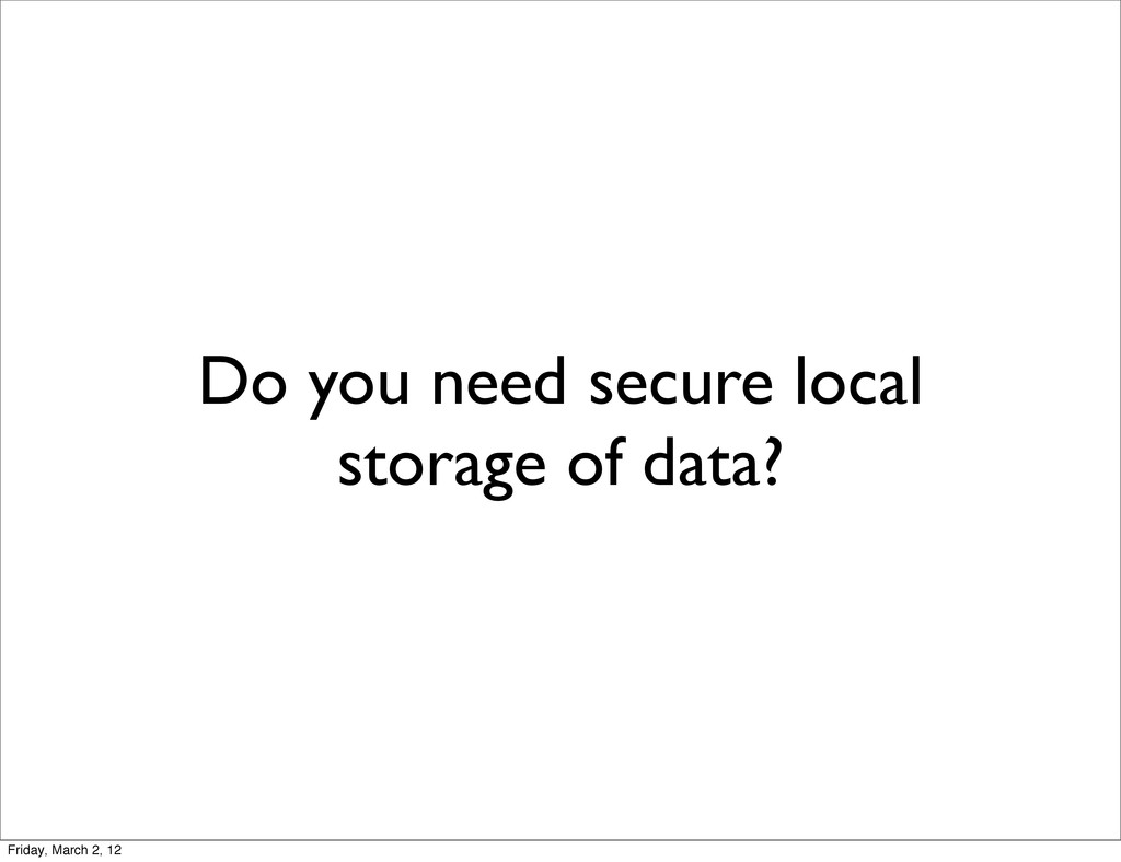 Do you need secure local storage of data? Frida...