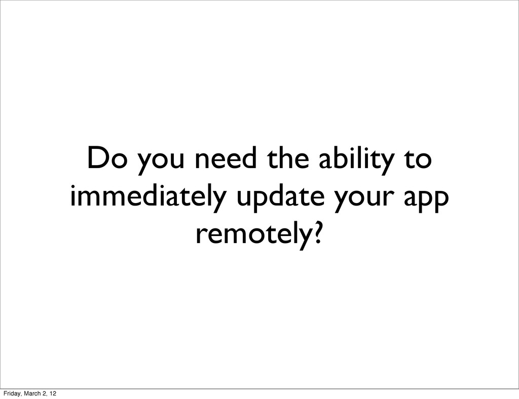 Do you need the ability to immediately update y...