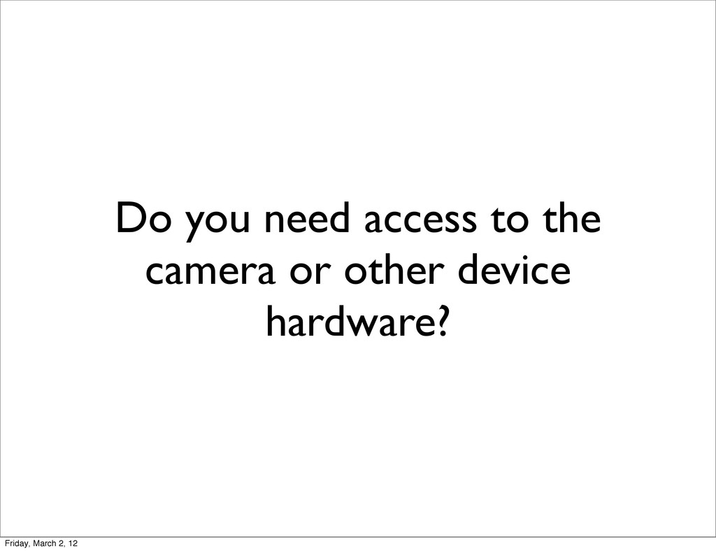 Do you need access to the camera or other devic...
