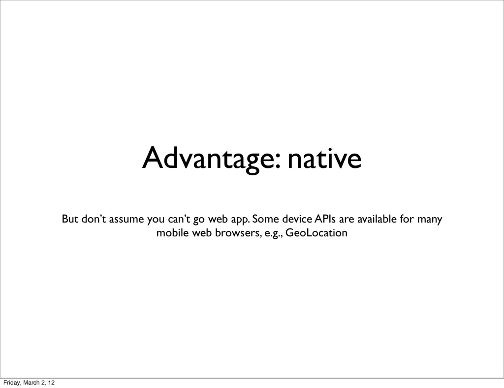 Advantage: native But don't assume you can't go...