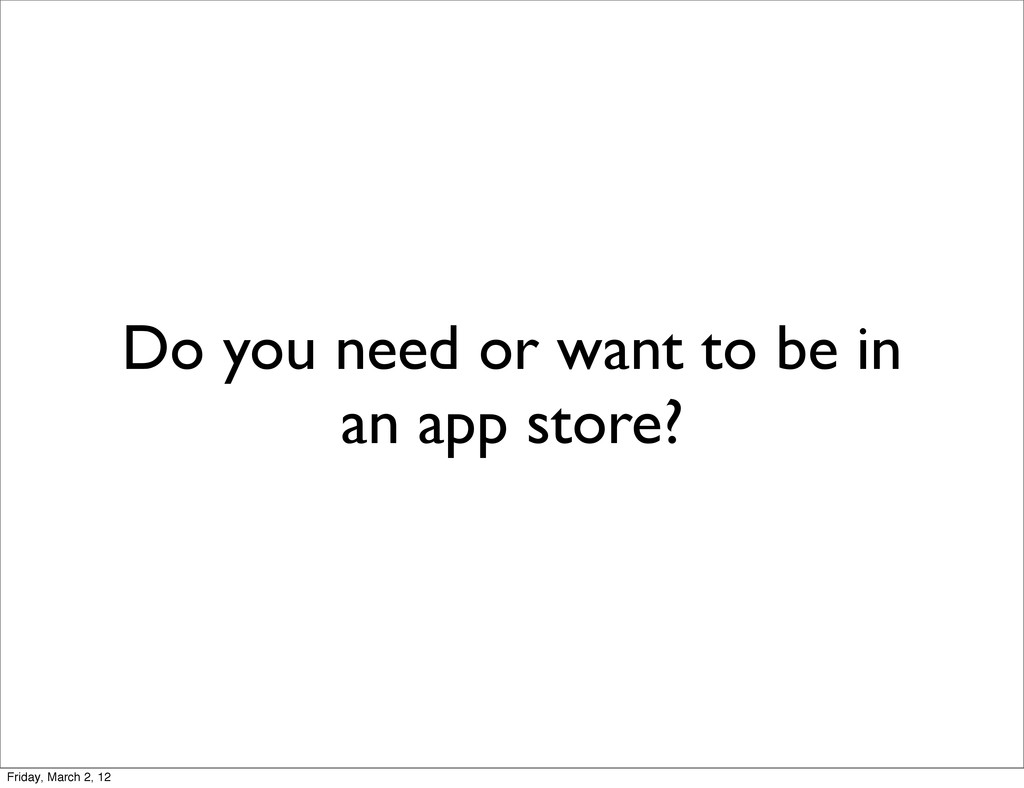 Do you need or want to be in an app store? Frid...