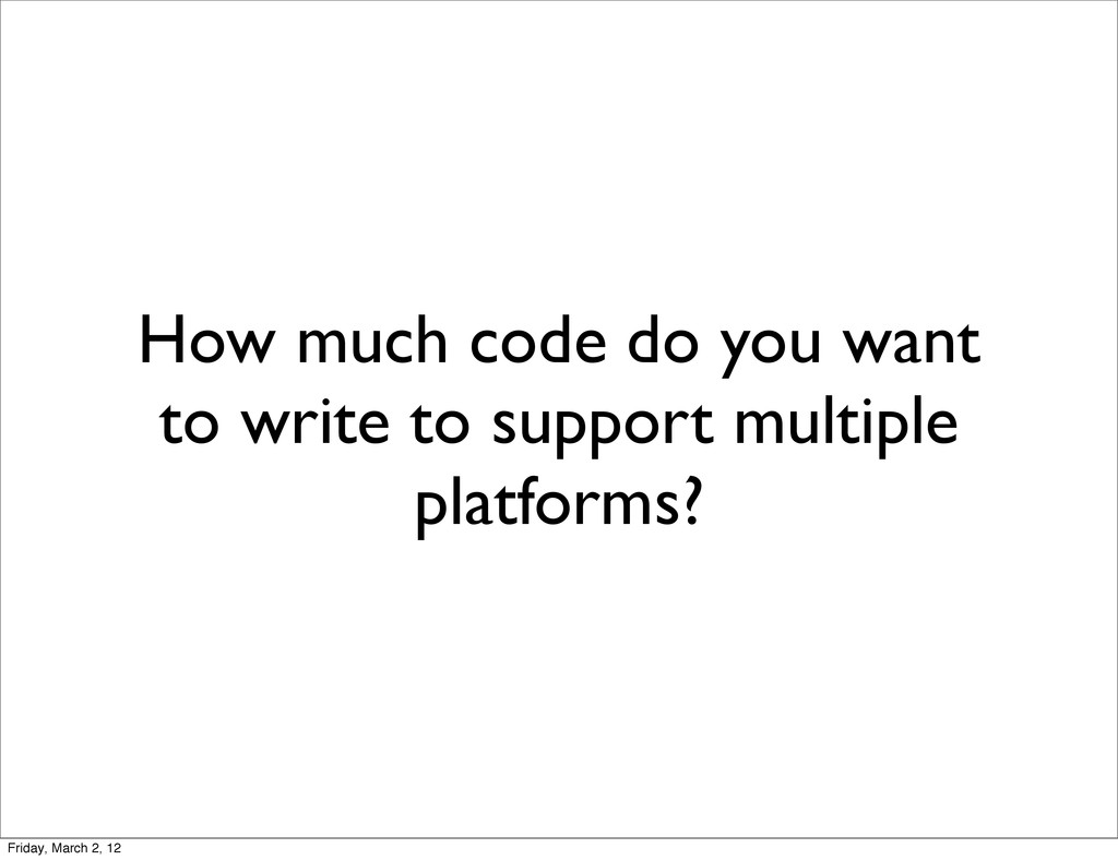 How much code do you want to write to support m...
