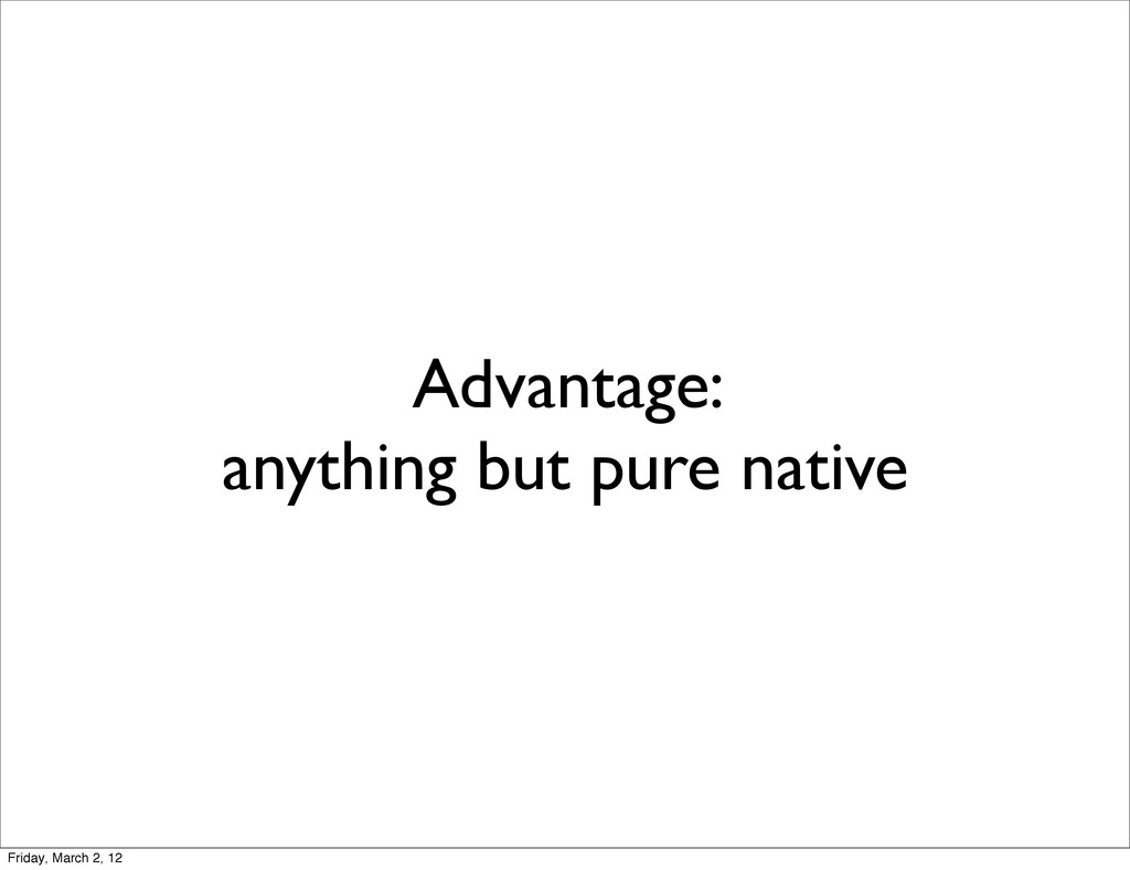 Advantage: anything but pure native Friday, Mar...