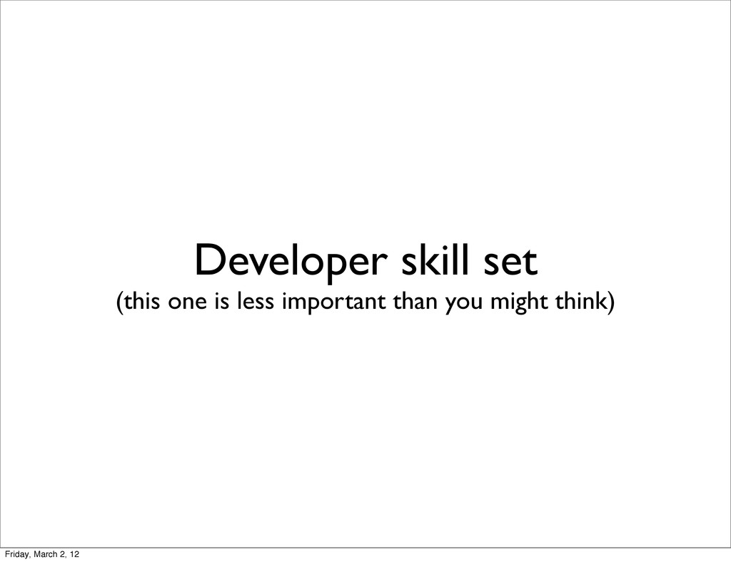 Developer skill set (this one is less important...