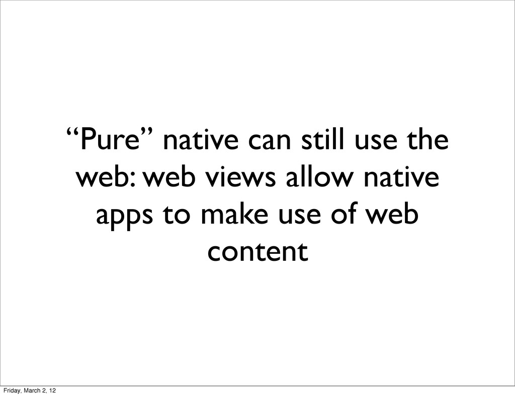 """Pure"" native can still use the web: web views ..."
