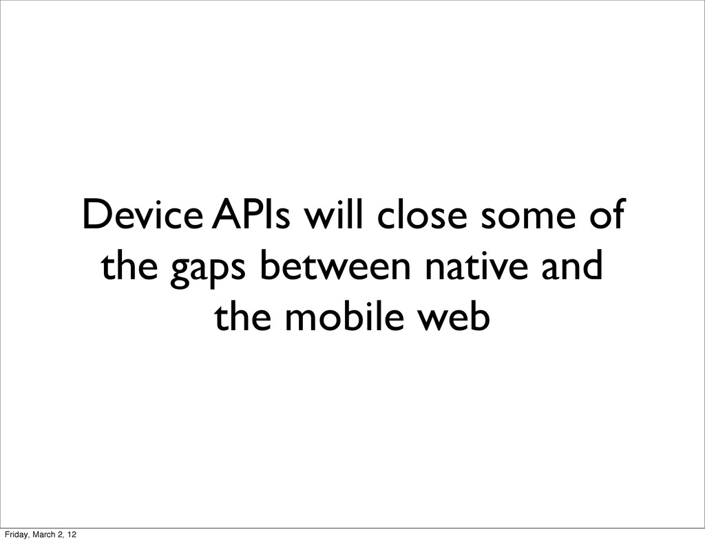 Device APIs will close some of the gaps between...