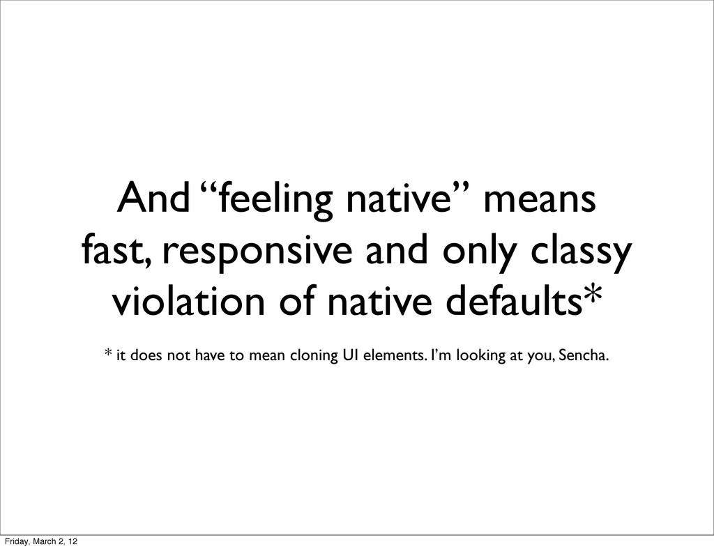 "And ""feeling native"" means fast, responsive and..."