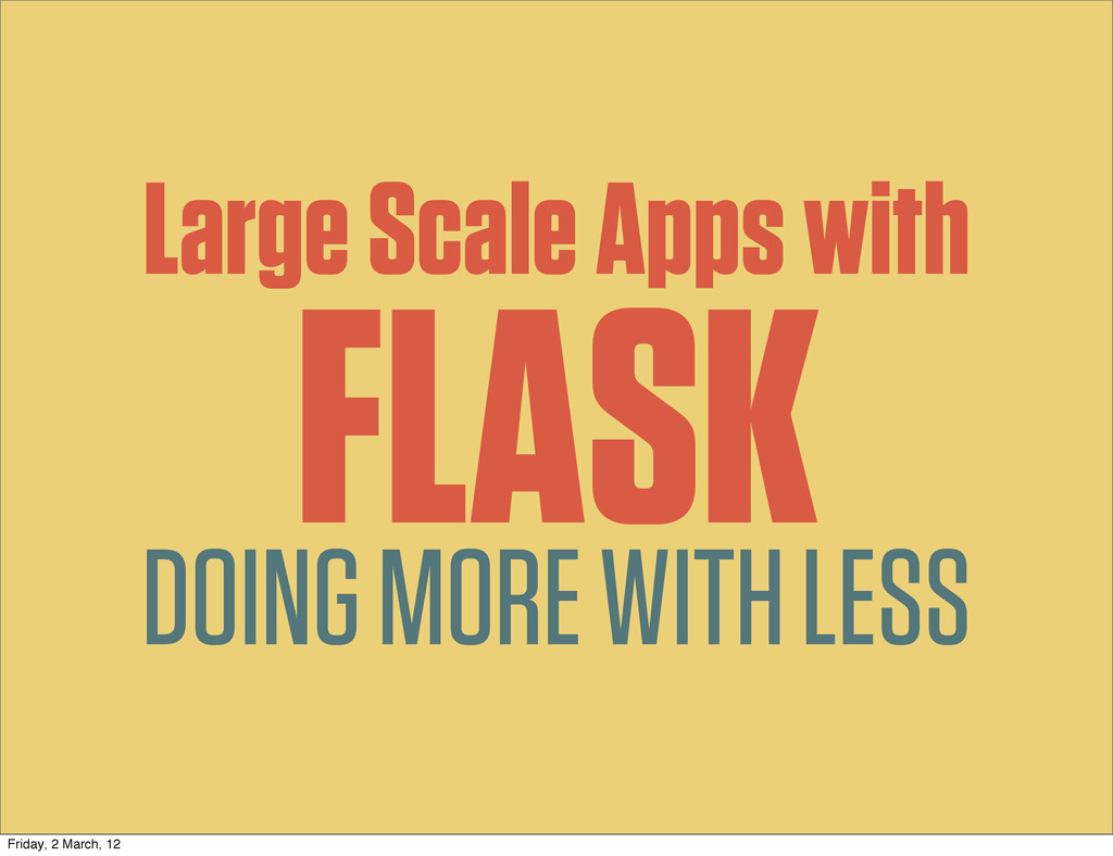 DOING MORE WITH LESS Large Scale Apps with FLAS...