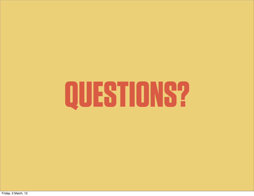 QUESTIONS? Friday, 2 March, 12
