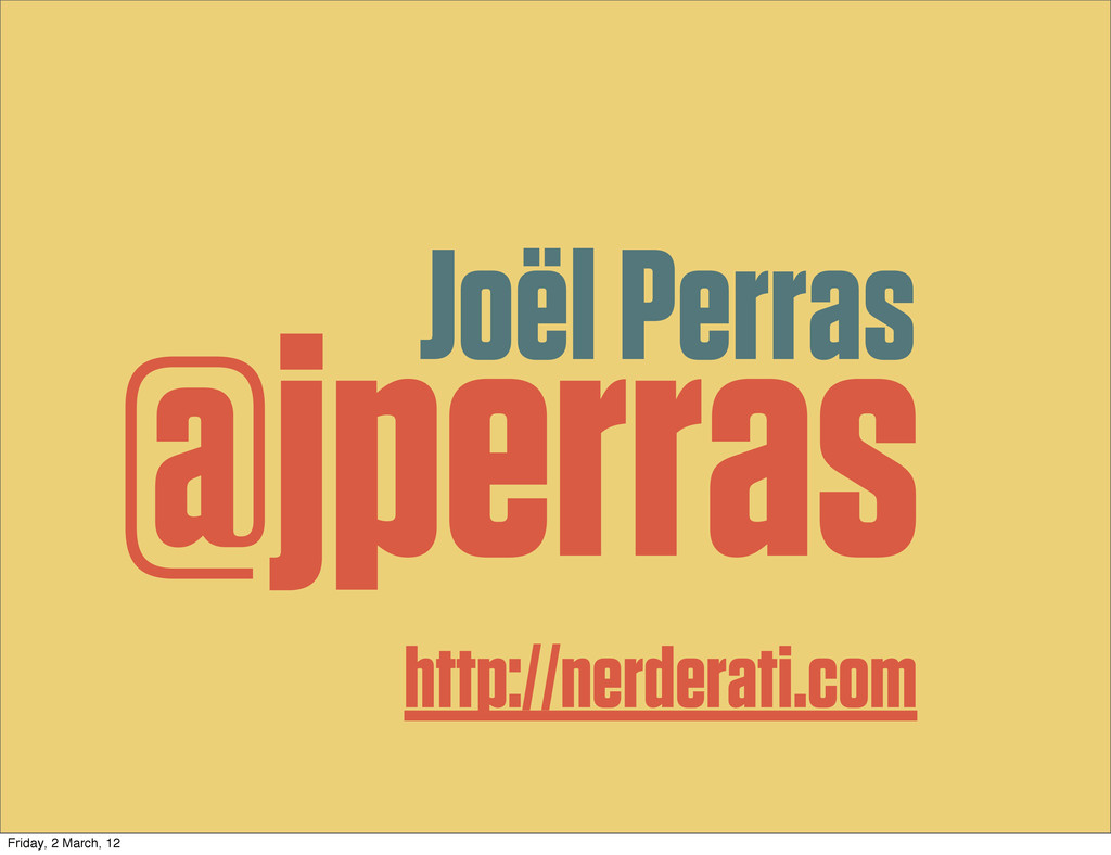 @jperras Joël Perras http://nerderati.com Frida...