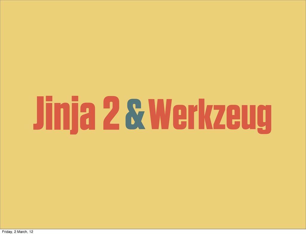 Jinja 2 Werkzeug & Friday, 2 March, 12