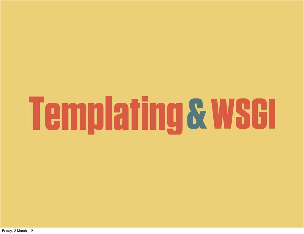 Templating WSGI & Friday, 2 March, 12