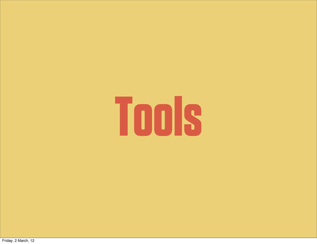 Tools Friday, 2 March, 12