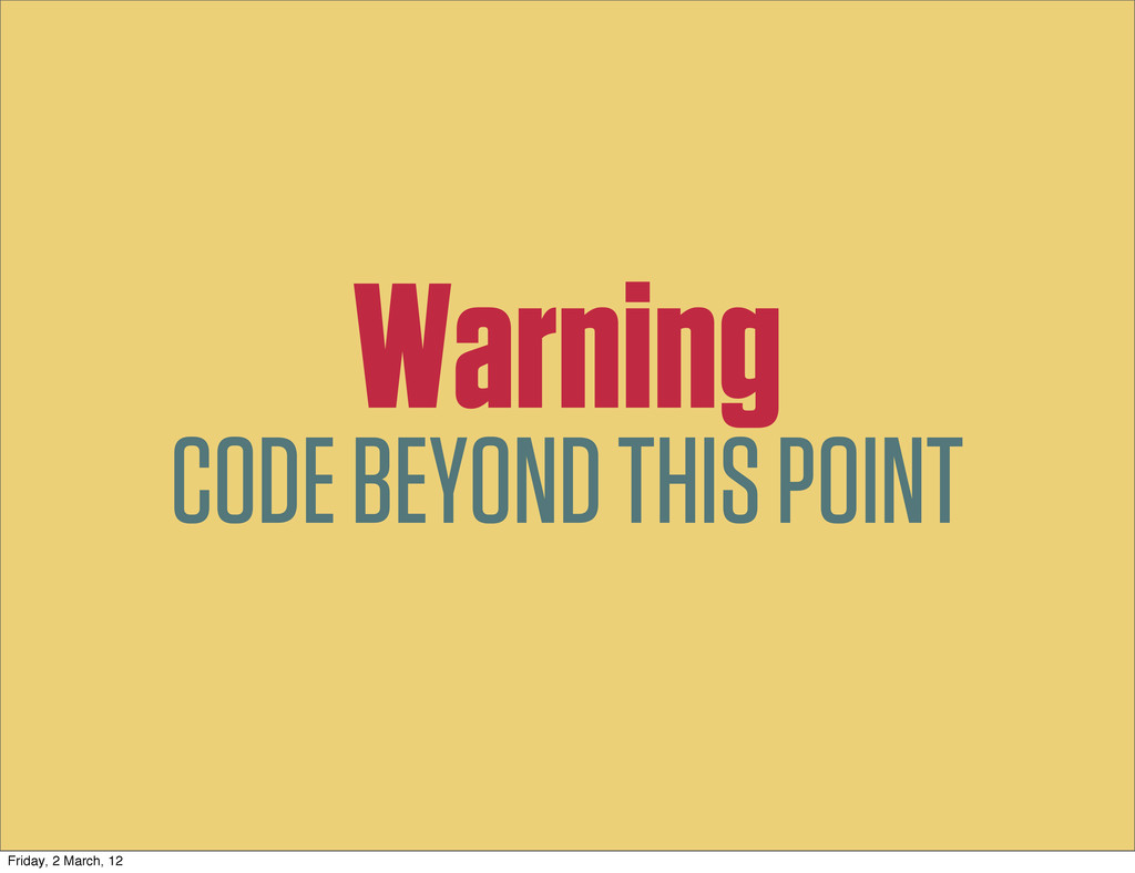 Warning CODE BEYOND THIS POINT Friday, 2 March,...