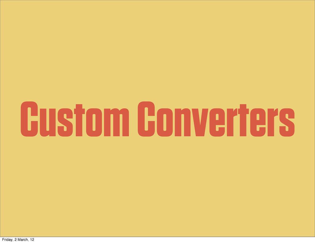Custom Converters Friday, 2 March, 12