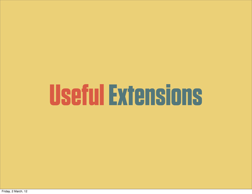 Useful Extensions Friday, 2 March, 12