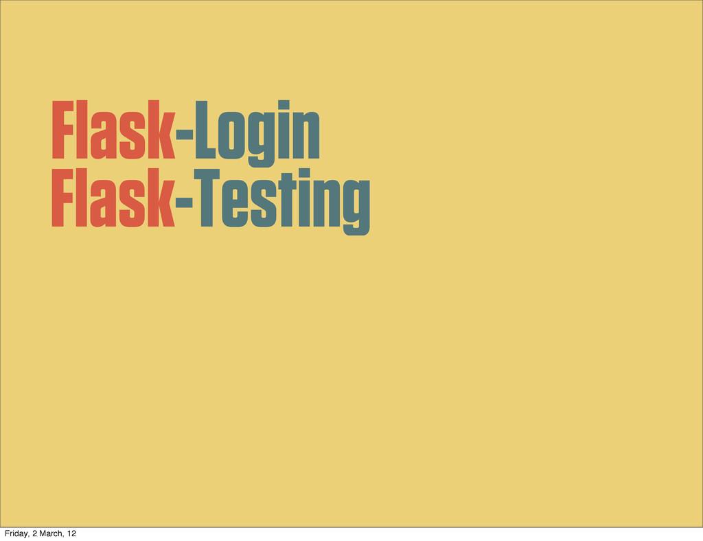 Flask-Login Flask-Testing Friday, 2 March, 12