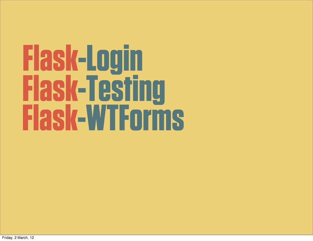 Flask-Login Flask-Testing Flask-WTForms Friday,...