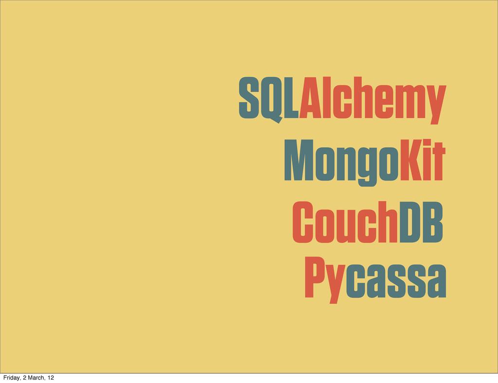 SQLAlchemy MongoKit Pycassa CouchDB Friday, 2 M...