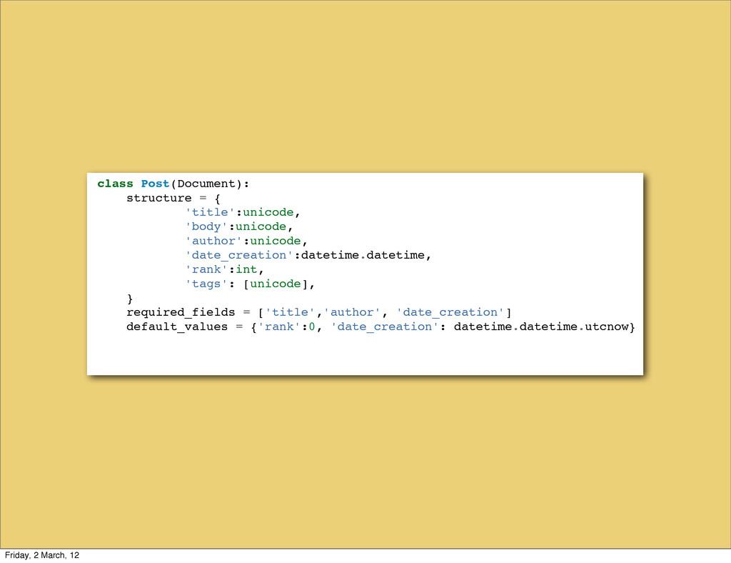 class Post(Document): structure = { 'title':uni...