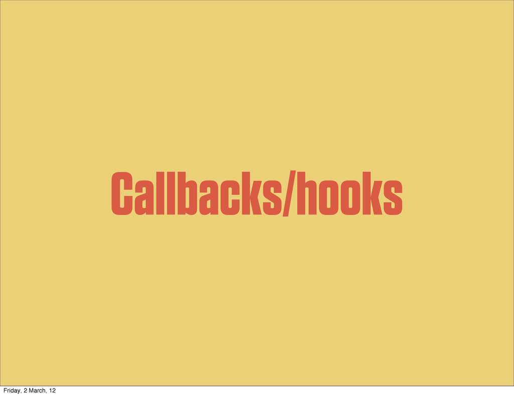 Callbacks/hooks Friday, 2 March, 12