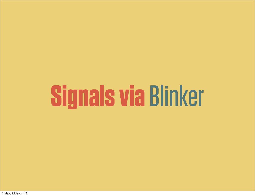 Signals via Blinker Friday, 2 March, 12