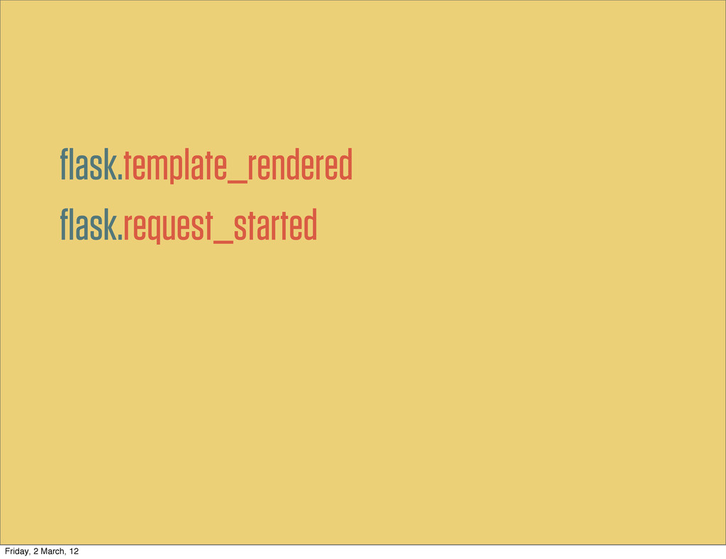flask.request_started flask.template_rendered Fri...