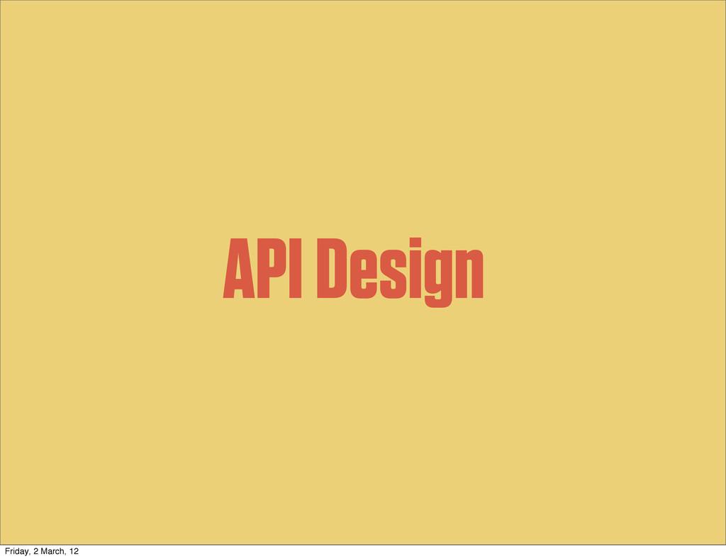 API Design Friday, 2 March, 12