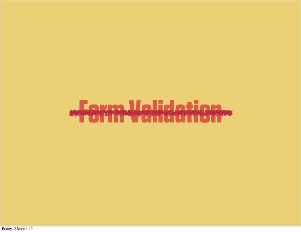 Form Validation Friday, 2 March, 12