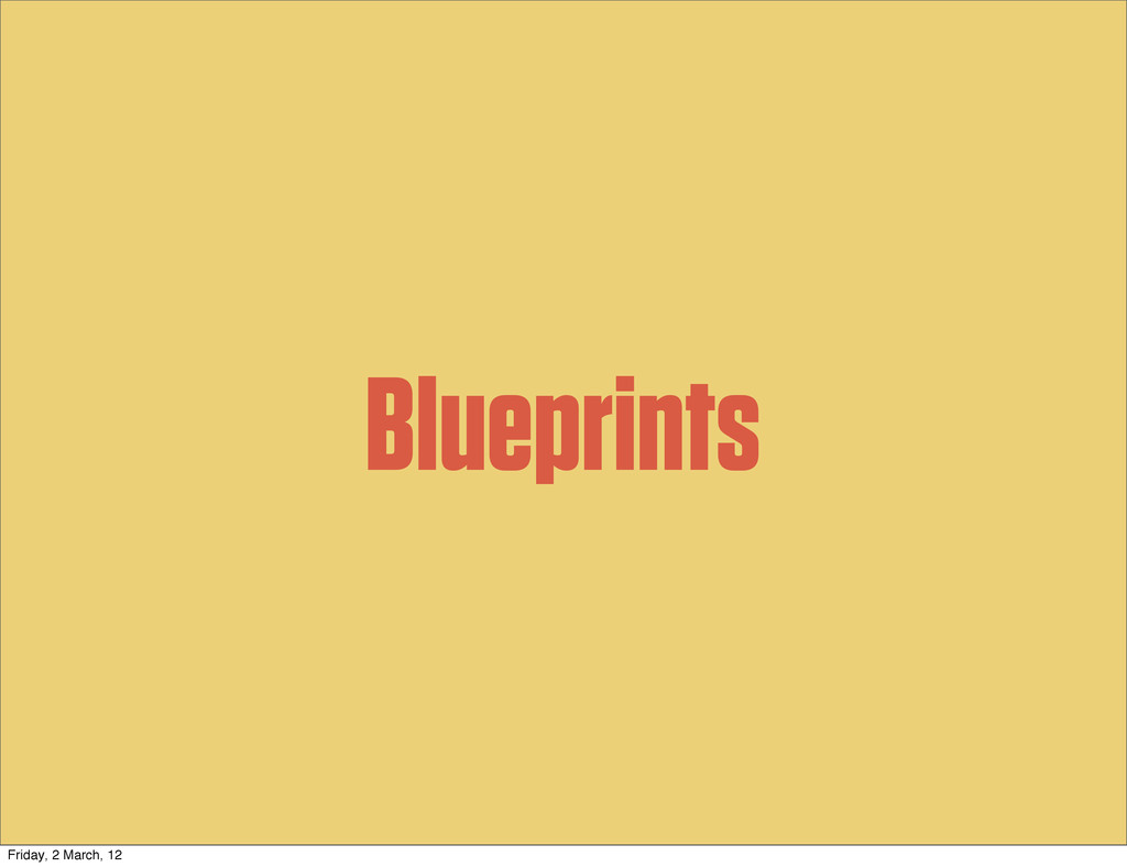 Blueprints Friday, 2 March, 12