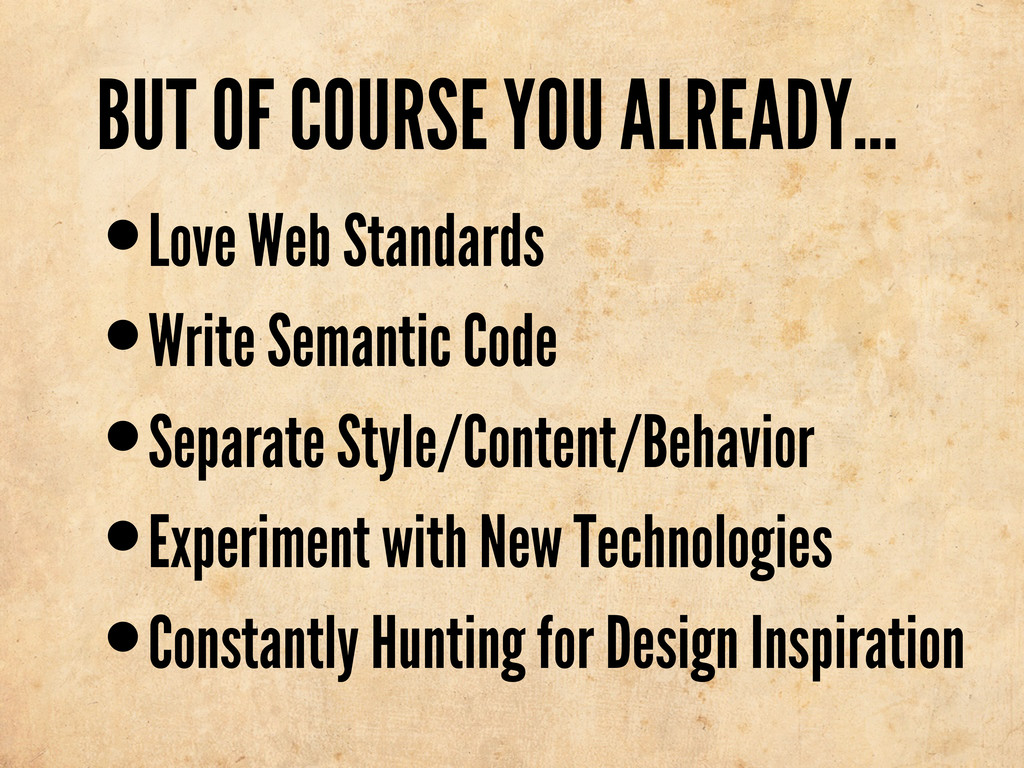 BUT OF COURSE YOU ALREADY... •Love Web Standard...