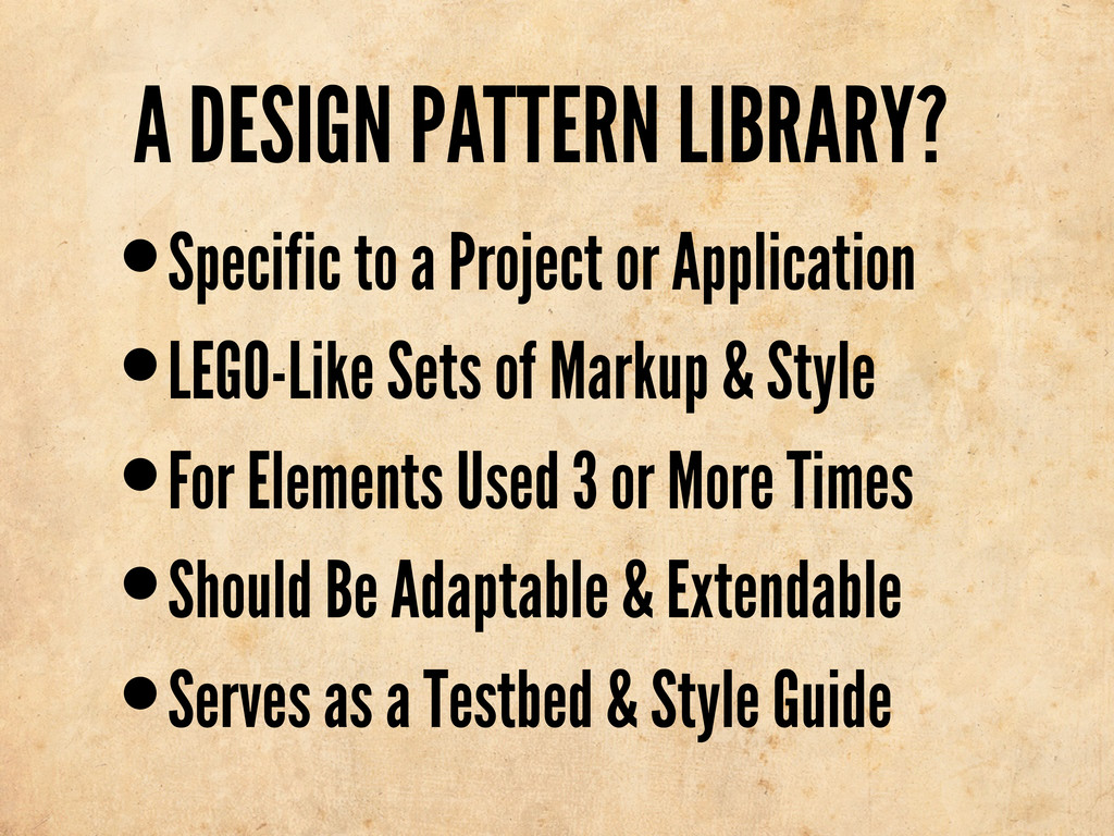 A DESIGN PATTERN LIBRARY? •Specific to a Projec...