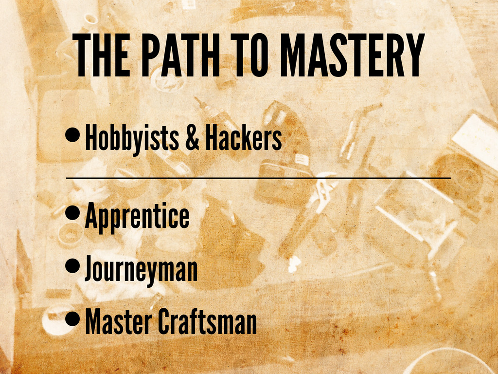THE PATH TO MASTERY •Apprentice •Journeyman •Ma...