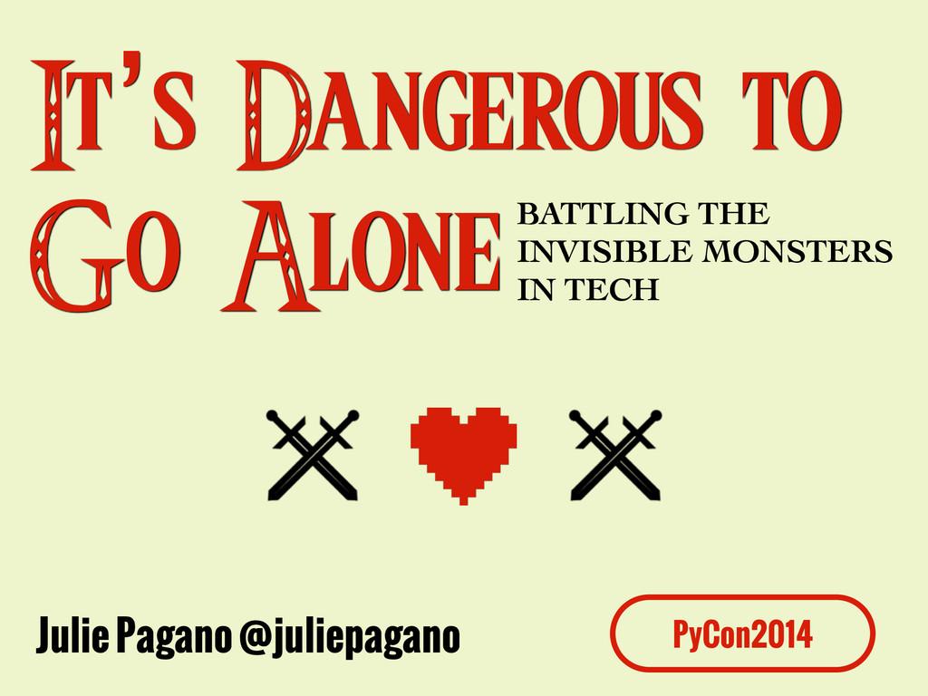 It's Dangerous to Go AloneBATTLING THE   INVI...