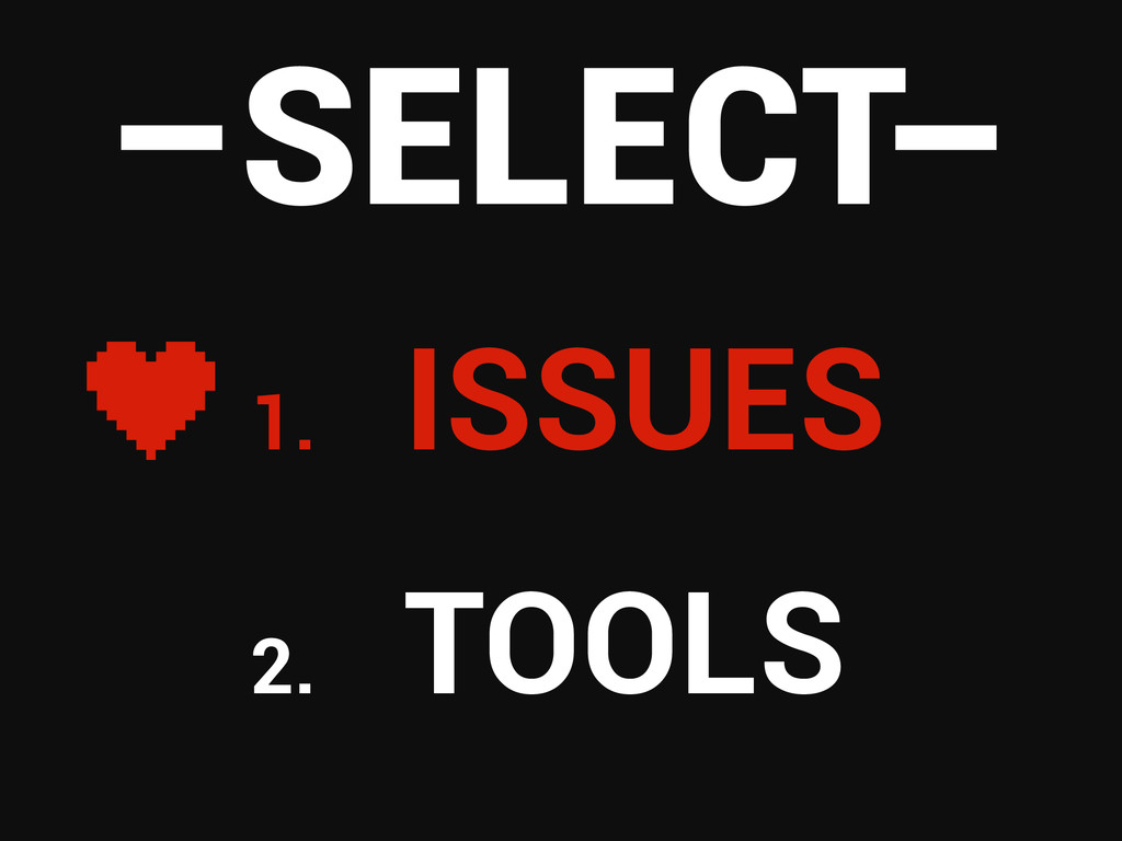 1. ISSUES 2. TOOLS –SELECT–