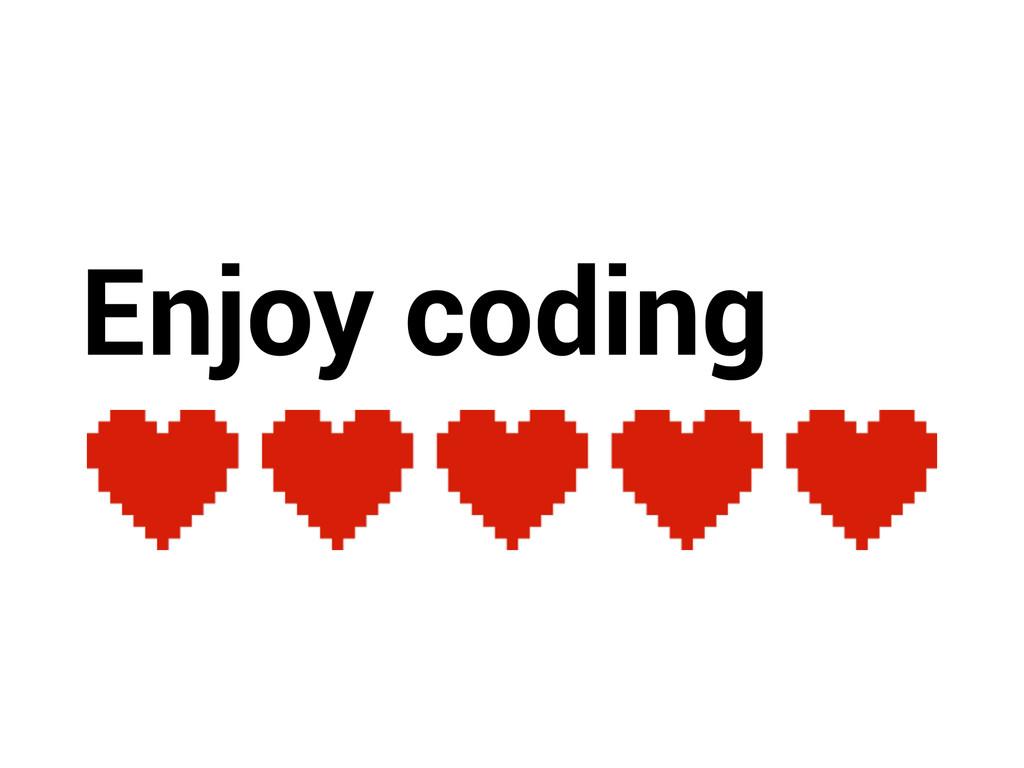 Enjoy coding